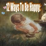 12 Ways TO Be Happy